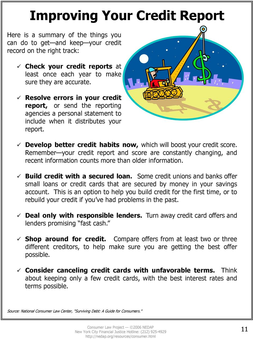 Develop better credit habits now, which will boost your credit score. Remember your credit report and score are constantly changing, and recent information counts more than older information.