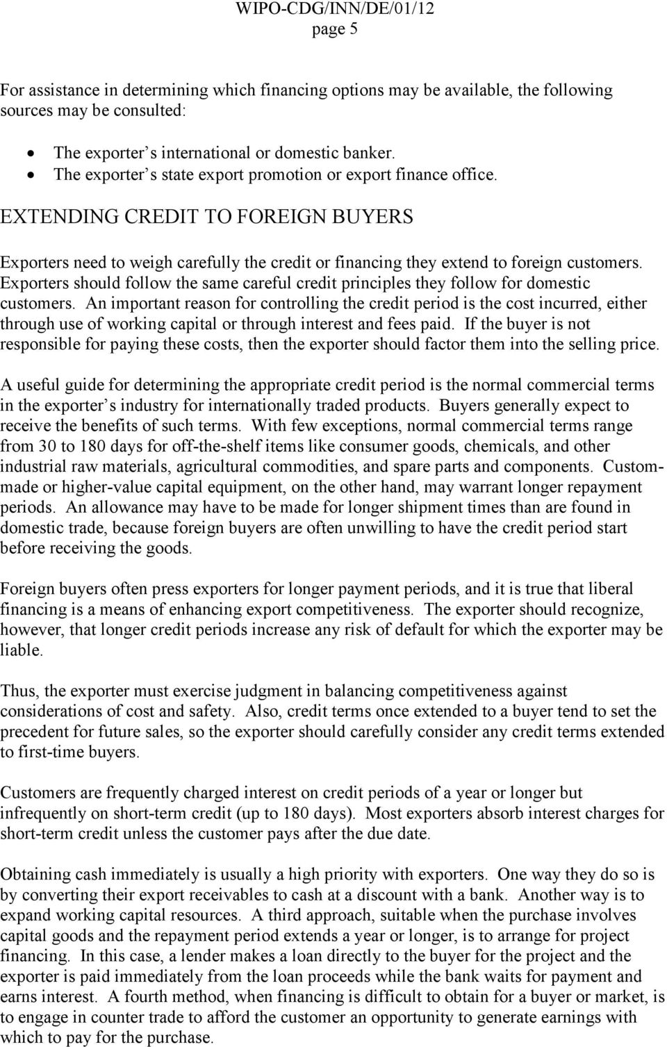 Exporters should follow the same careful credit principles they follow for domestic customers.