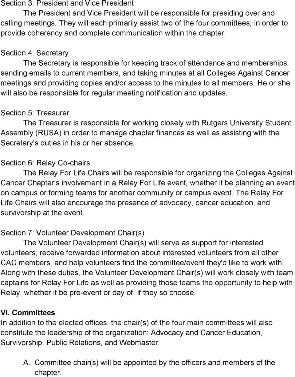 Section 4: Secretary The Secretary is responsible for keeping track of attendance and memberships, sending emails to current members, and taking minutes at all Colleges Against Cancer meetings and