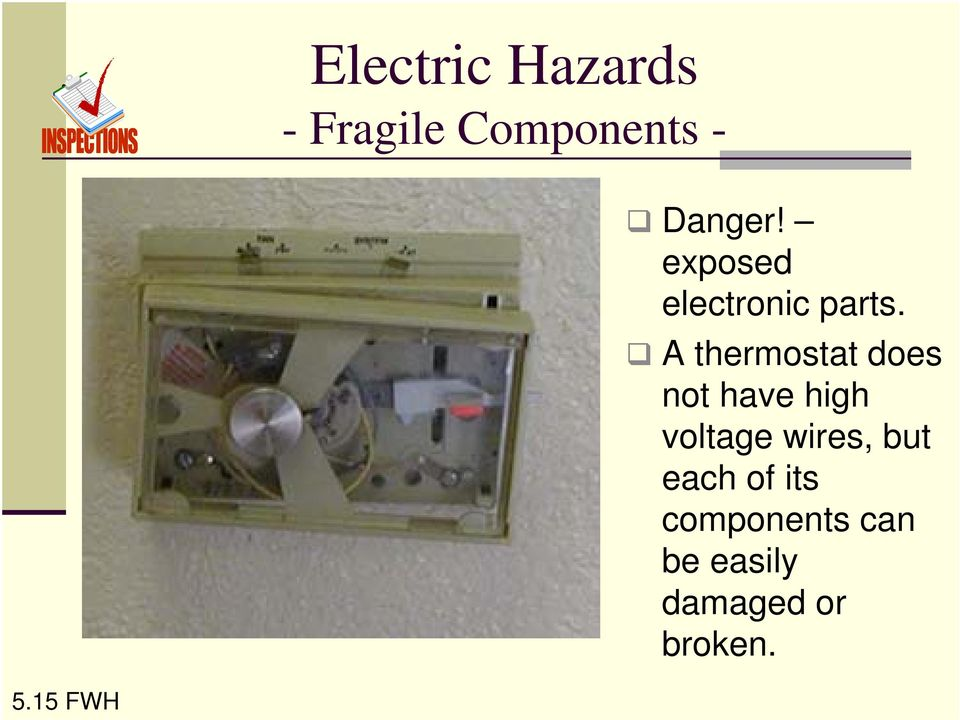 A thermostat does not have high voltage wires,