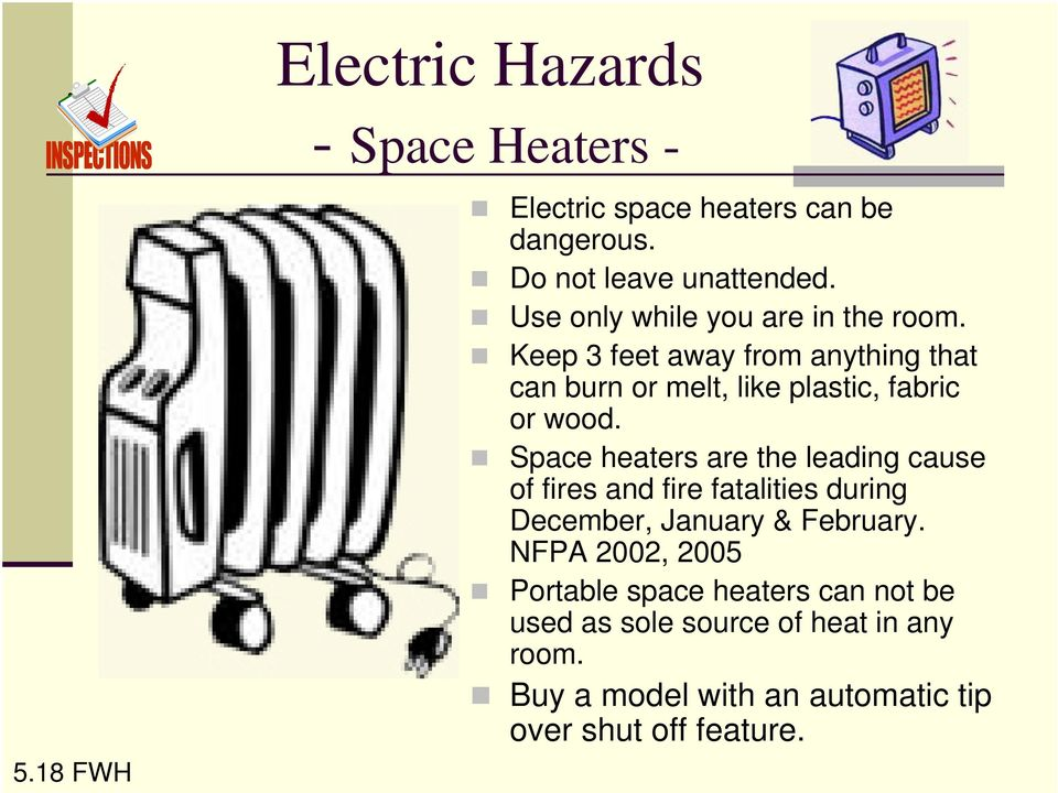 Space heaters are the leading cause of fires and fire fatalities during December, January & February.