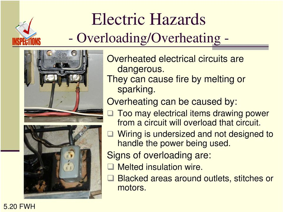 Overheating can be caused by: Too may electrical items drawing power from a circuit will overload that