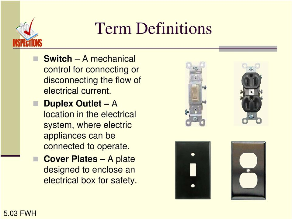 Duplex Outlet A location in the electrical system, where electric