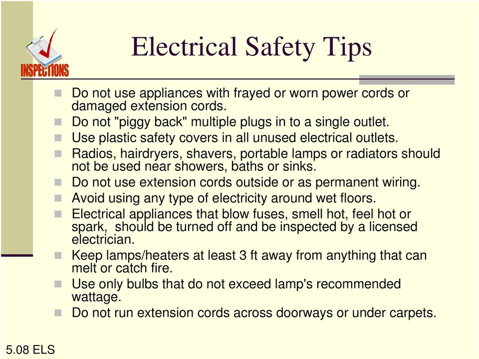Do not use extension cords outside or as permanent wiring. Avoid using any type of electricity around wet floors.