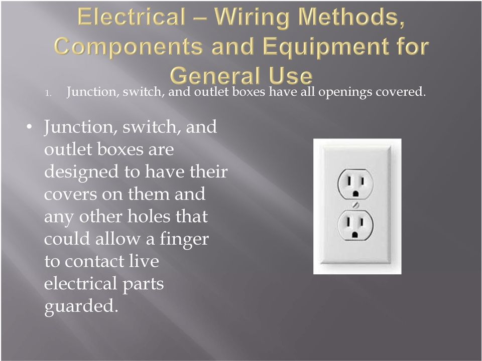 Junction, switch, and outlet boxes are designed to have