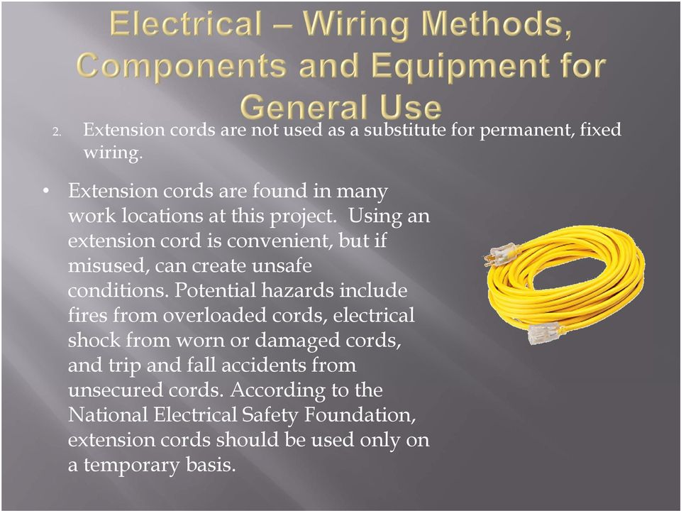 Using an extension cord is convenient, but if misused, can create unsafe conditions.