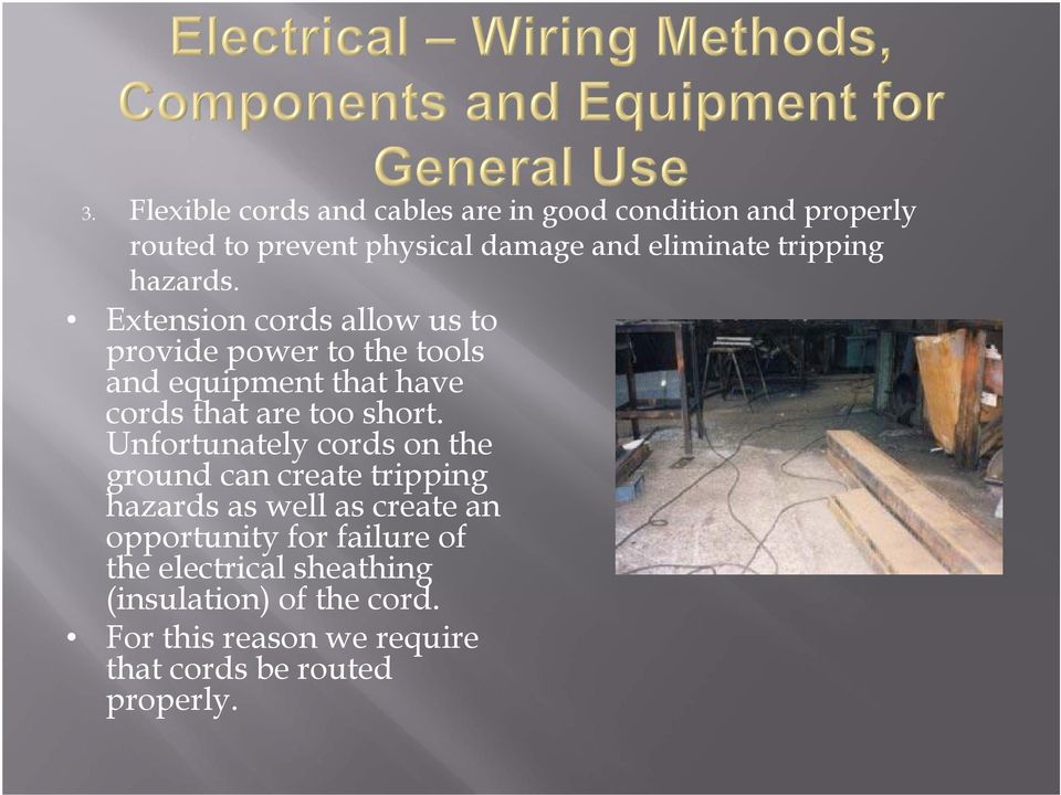Extension cords allow us to provide power to the tools and equipment that have cords that are too short.