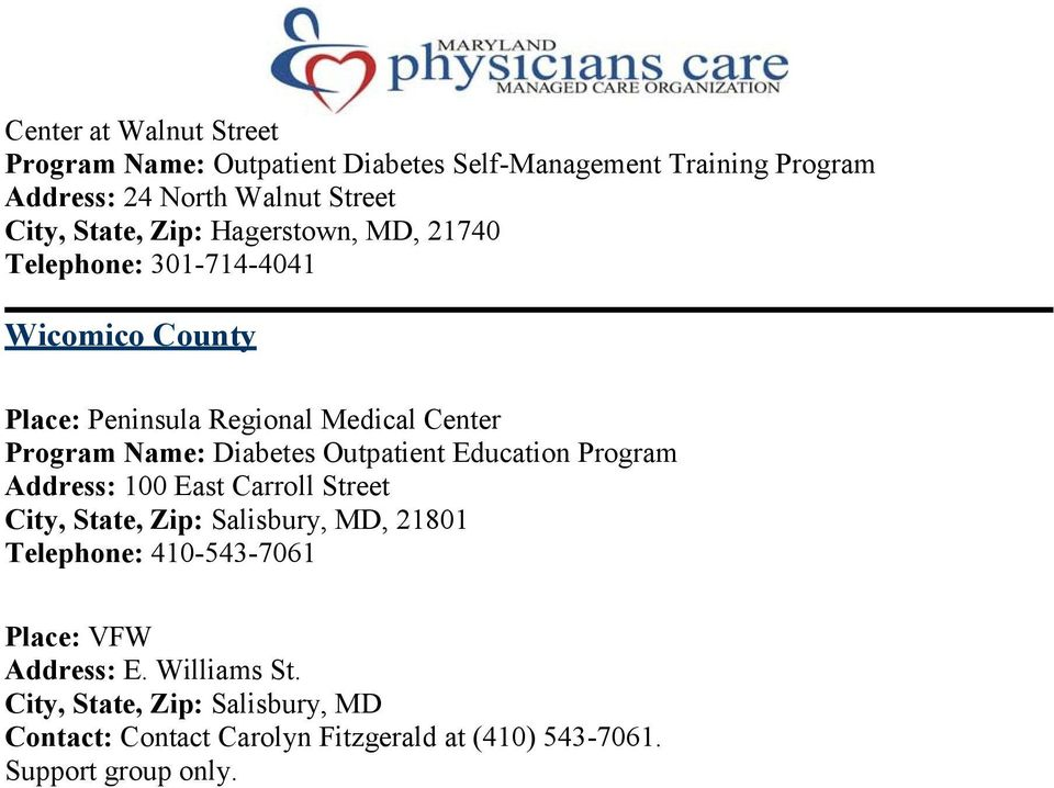 Diabetes Outpatient Education Program Address: 100 East Carroll Street City, State, Zip: Salisbury, MD, 21801 Telephone: 410-543-7061