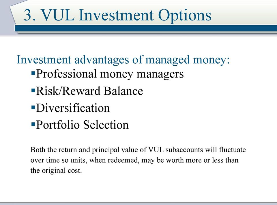 Selection Both the return and principal value of VUL subaccounts will