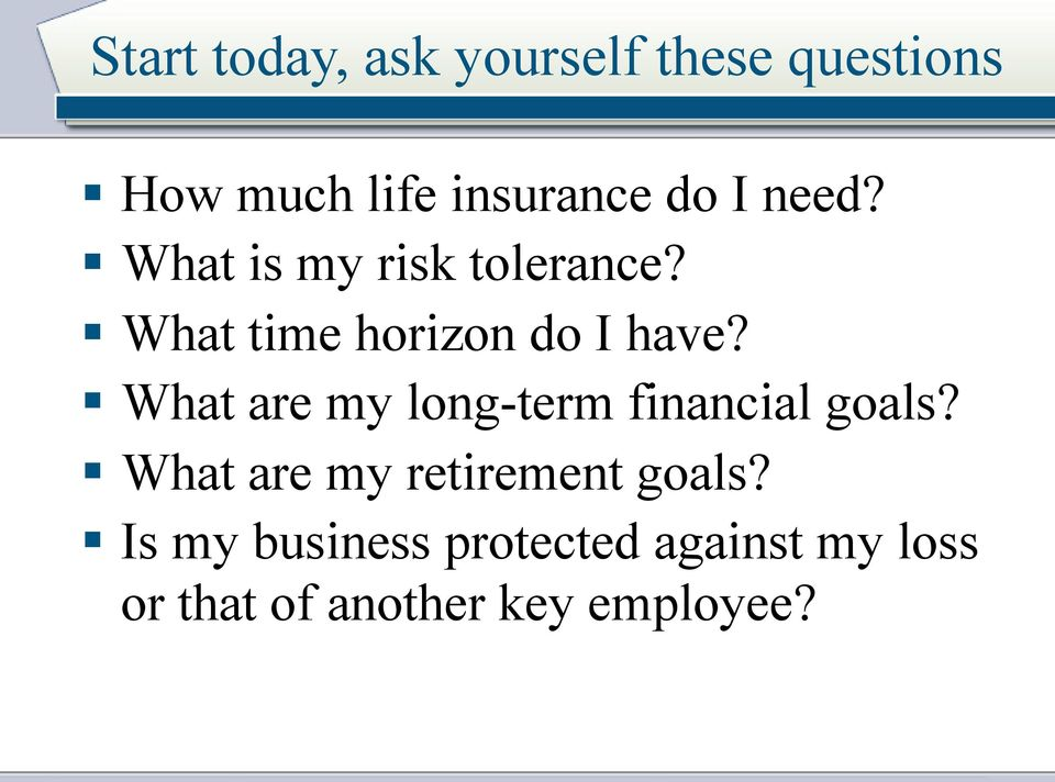 What are my long-term financial goals? What are my retirement goals?