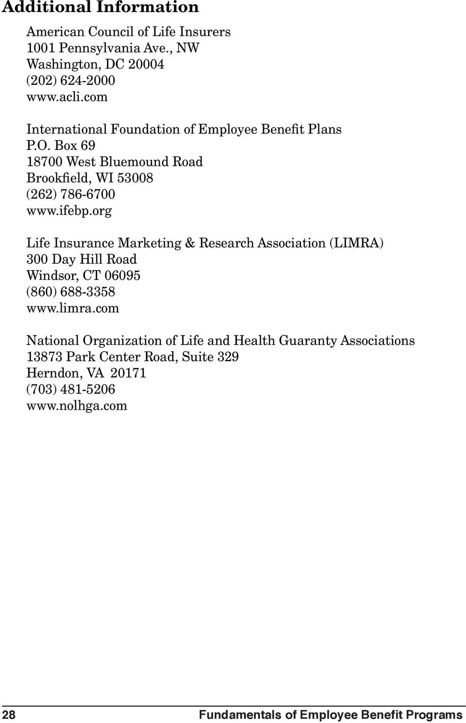 org Life Insurance Marketing & Research Association (LIMRA) 300 Day Hill Road Windsor, CT 06095 (860) 688-3358 www.limra.
