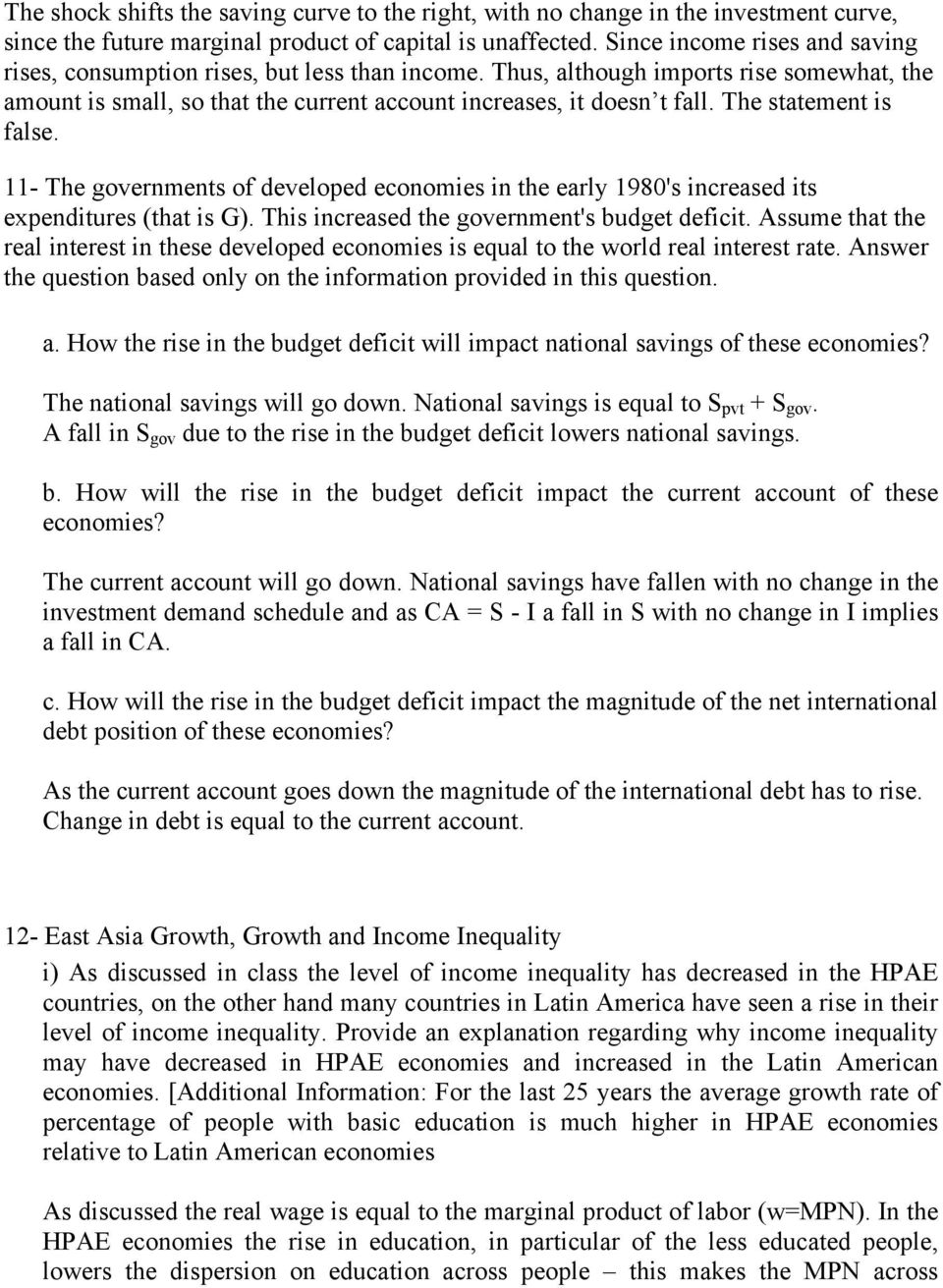 The statement is false. 11- The governments of developed economies in the early 1980's increased its expenditures (that is G). This increased the government's budget deficit.