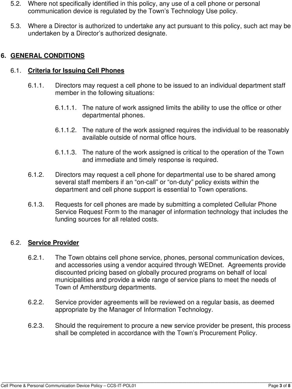 Criteria for Issuing Cell Phones 6.1.1. Directors may request a cell phone to be issued to an individual department staff member in the following situations: 6.1.1.1. The nature of work assigned limits the ability to use the office or other departmental phones.