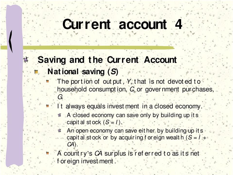 A closed economy can save only by building up its capital stock (S = I).