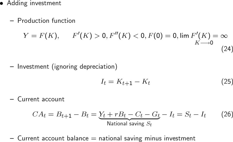 0 (24) Investment (ignoring depreciation) Current account I t = K t+1 K t (25)