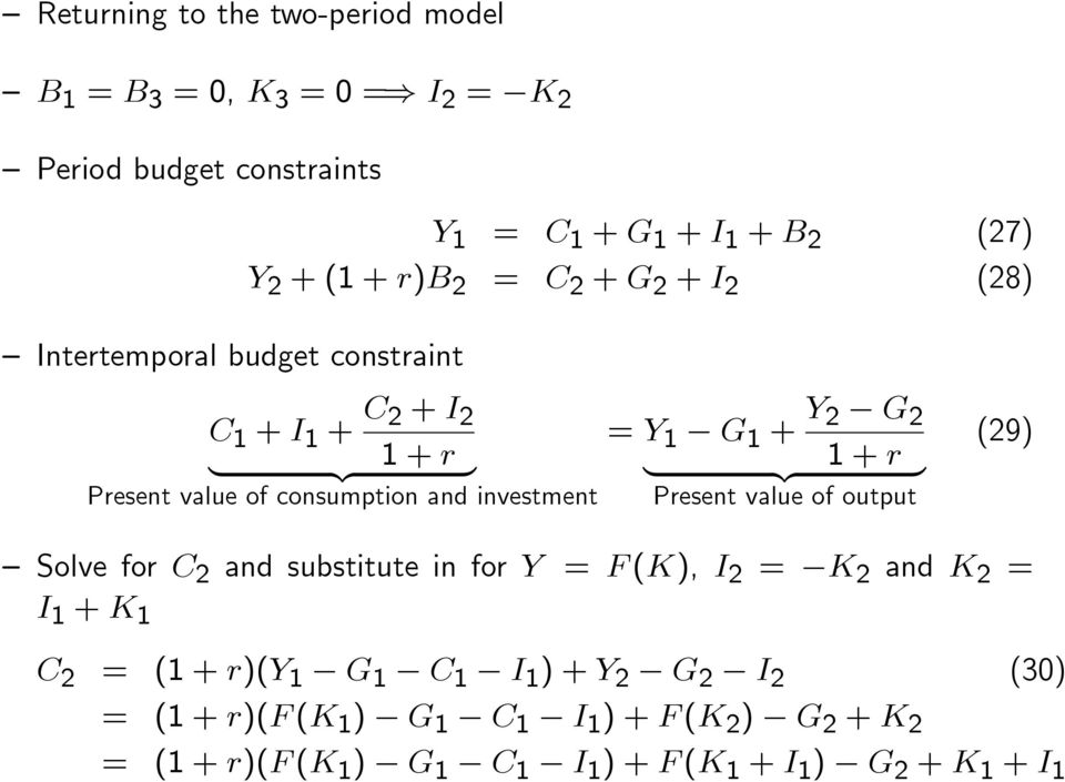 + Y 2 G 2 {z } Present value of output (29) Solve for C 2 and substitute in for Y = F (K), I 2 = K 2 and K 2 = I 1 + K 1 C 2 = ()(Y 1 G 1