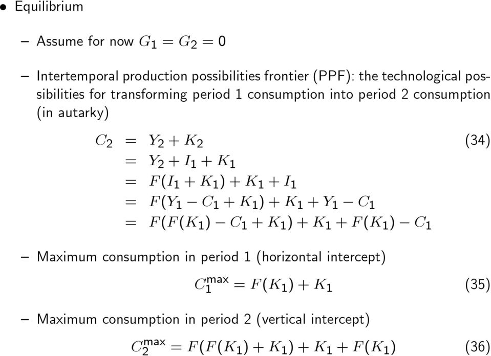 I 1 = F (Y 1 C 1 + K 1 ) + K 1 + Y 1 C 1 = F (F (K 1 ) C 1 + K 1 ) + K 1 + F (K 1 ) C 1 Maximum consumption in period 1 (horizontal