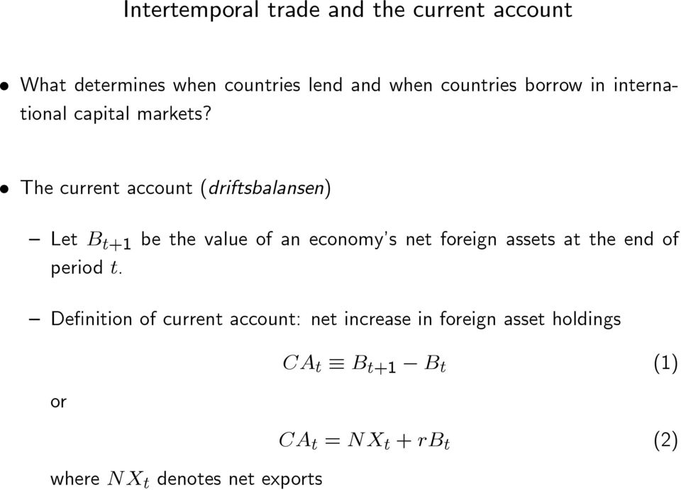 The current account (driftsbalansen) Let B t+1 be the value of an economy s net foreign assets at