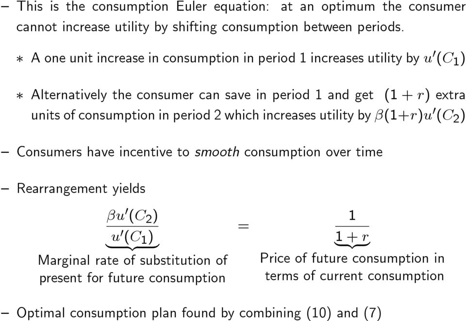 consumption in period 2 which increases utility by (1+r)u 0 (C 2 ) Consumers have incentive to smooth consumption over time Rearrangement yields u 0 (C 2 ) u 0