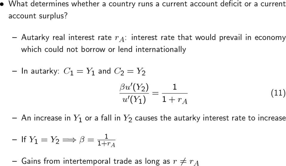 internationally In autarky: C 1 = Y 1 and C 2 = Y 2 u 0 (Y 2 ) u 0 (Y 1 ) = 1 A (11) An increase in Y 1 or a