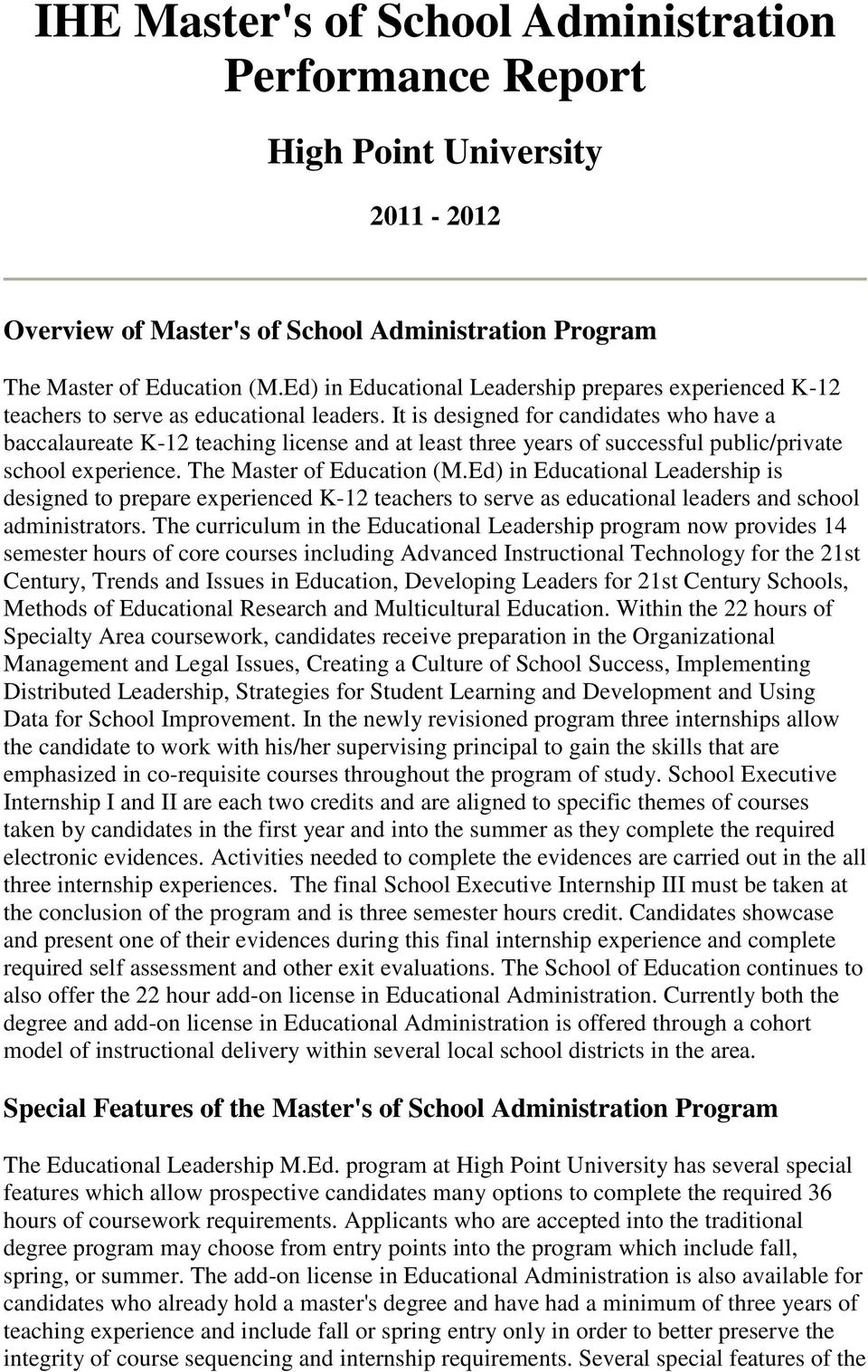 It is designed for candidates who have a baccalaureate K-12 teaching license and at least three years of successful public/private school experience. The Master of Education (M.