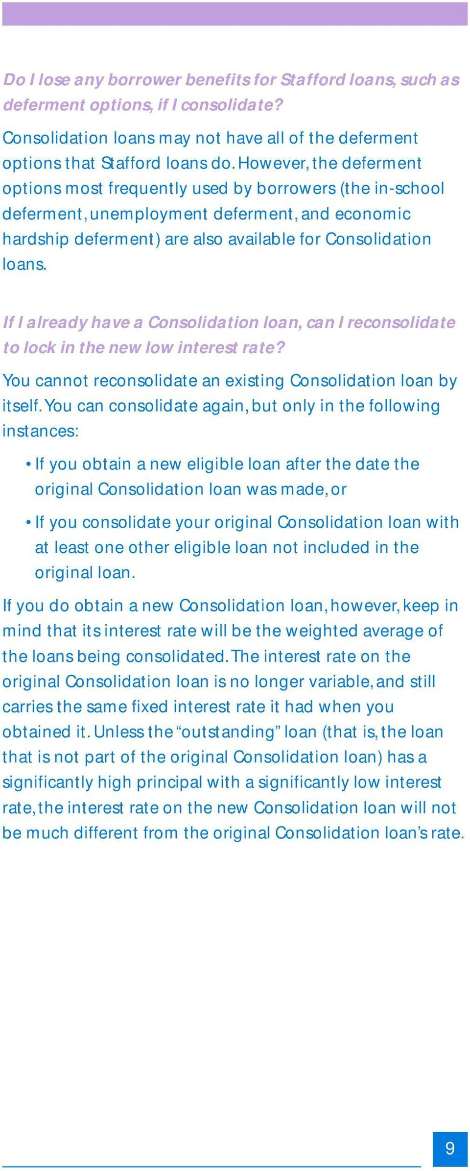 If I already have a Consolidation loan, can I reconsolidate to lock in the new low interest rate? You cannot reconsolidate an existing Consolidation loan by itself.