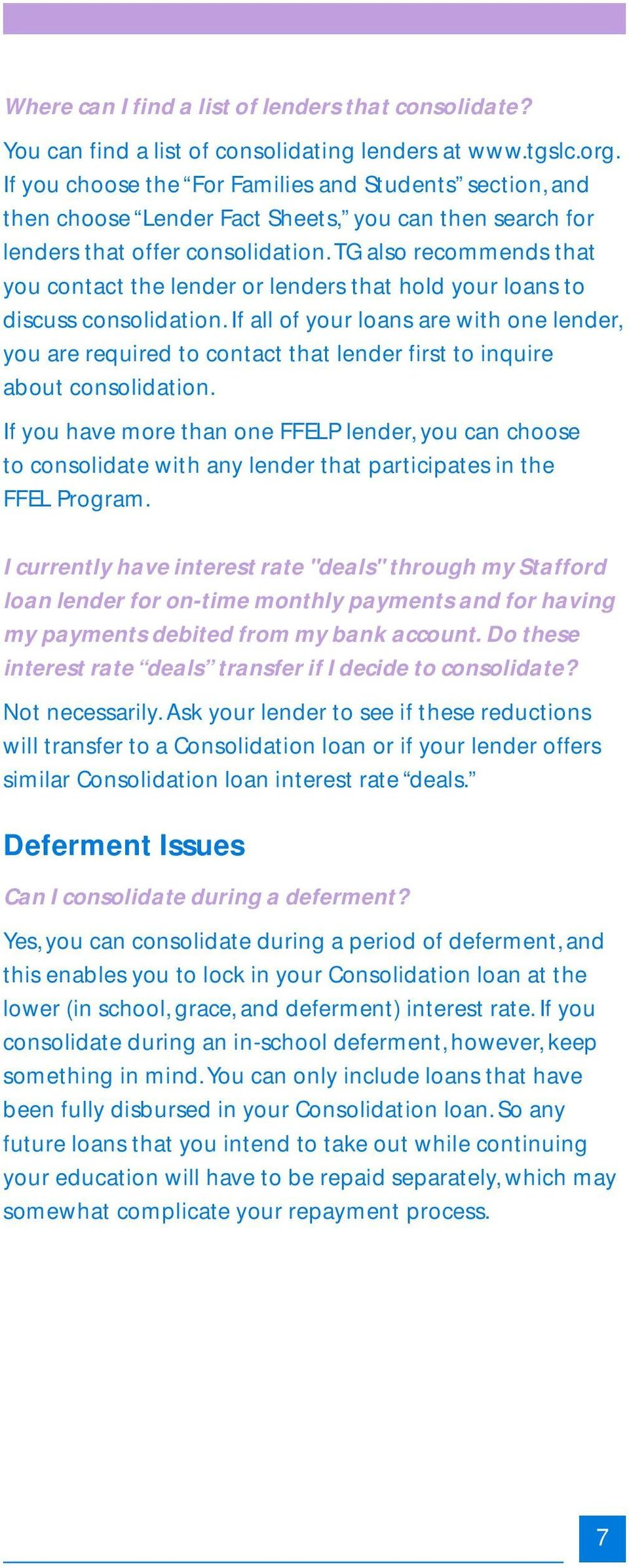 TG also recommends that you contact the lender or lenders that hold your loans to discuss consolidation.