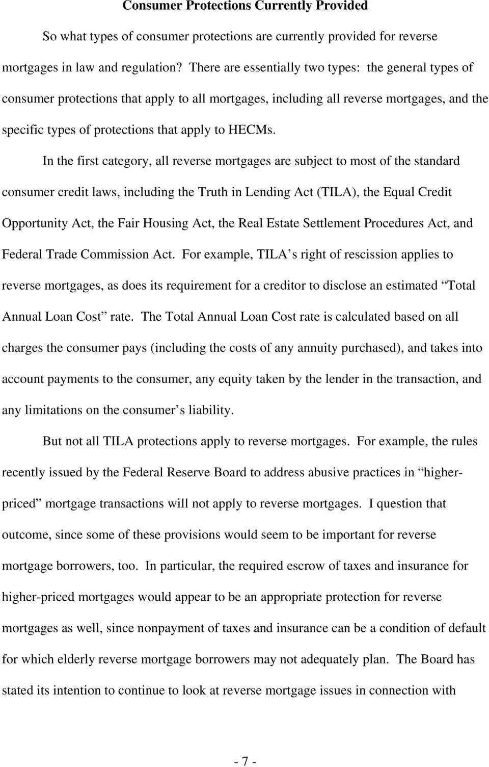 In the first category, all reverse mortgages are subject to most of the standard consumer credit laws, including the Truth in Lending Act (TILA), the Equal Credit Opportunity Act, the Fair Housing