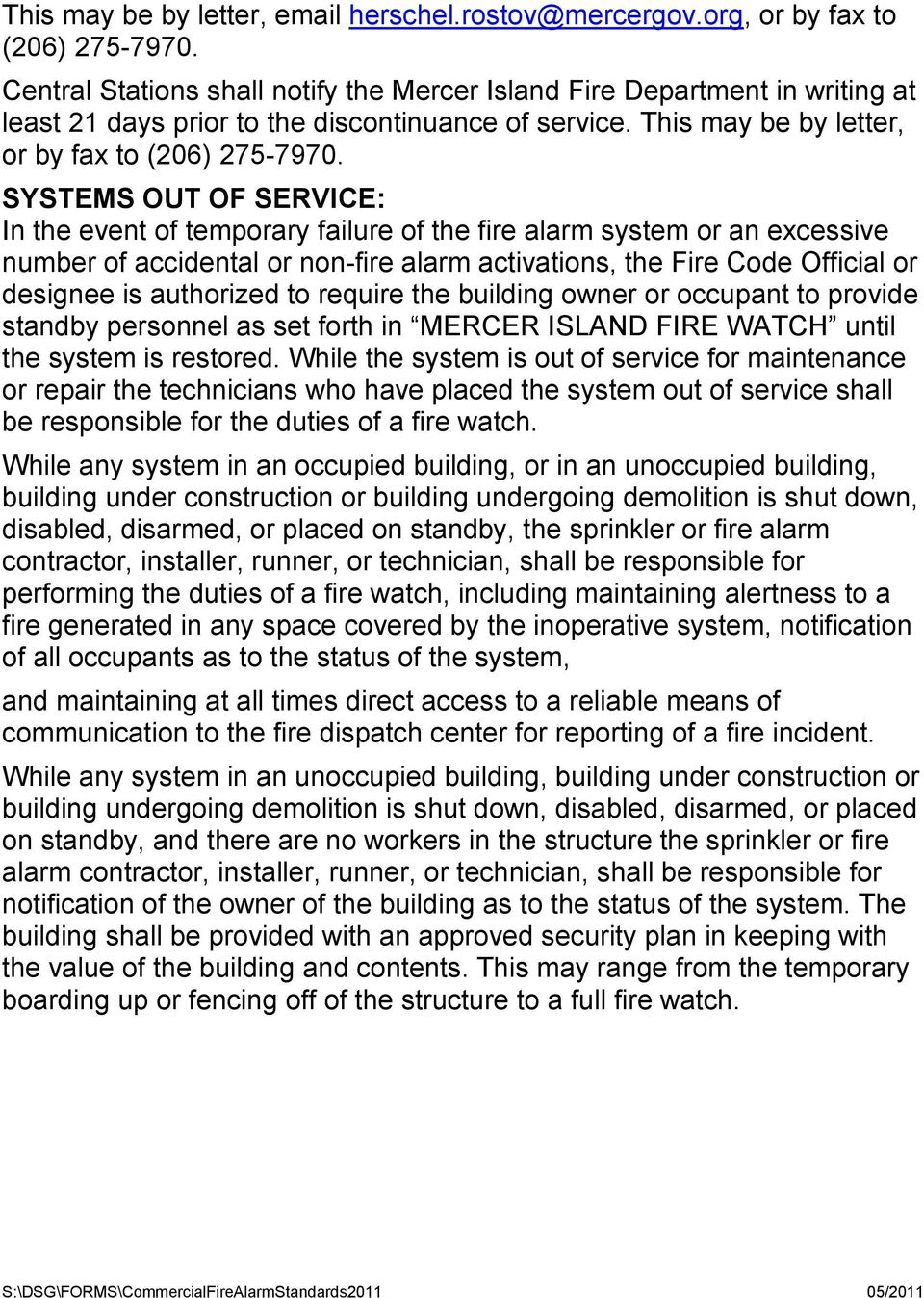 SYSTEMS OUT OF SERVICE: In the event of temporary failure of the fire alarm system or an excessive number of accidental or non-fire alarm activations, the Fire Code Official or designee is authorized