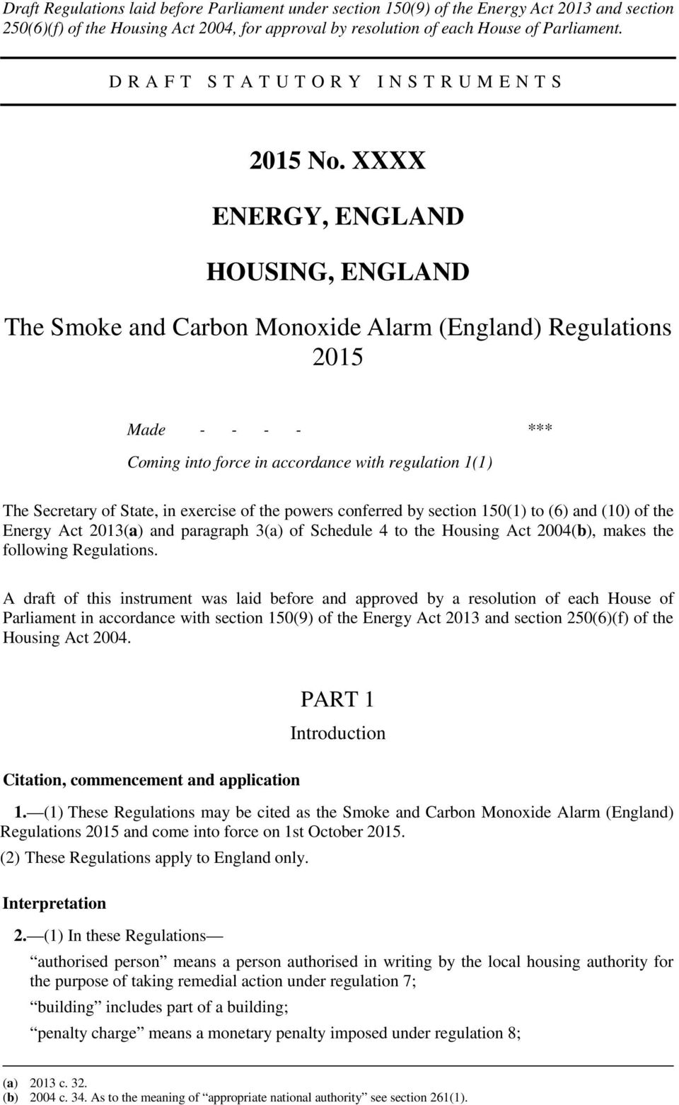 XXXX ENERGY, ENGLAND HOUSING, ENGLAND The Smoke and Carbon Monoxide Alarm (England) Regulations 2015 Made - - - - *** Coming into force in accordance with regulation 1(1) The Secretary of State, in