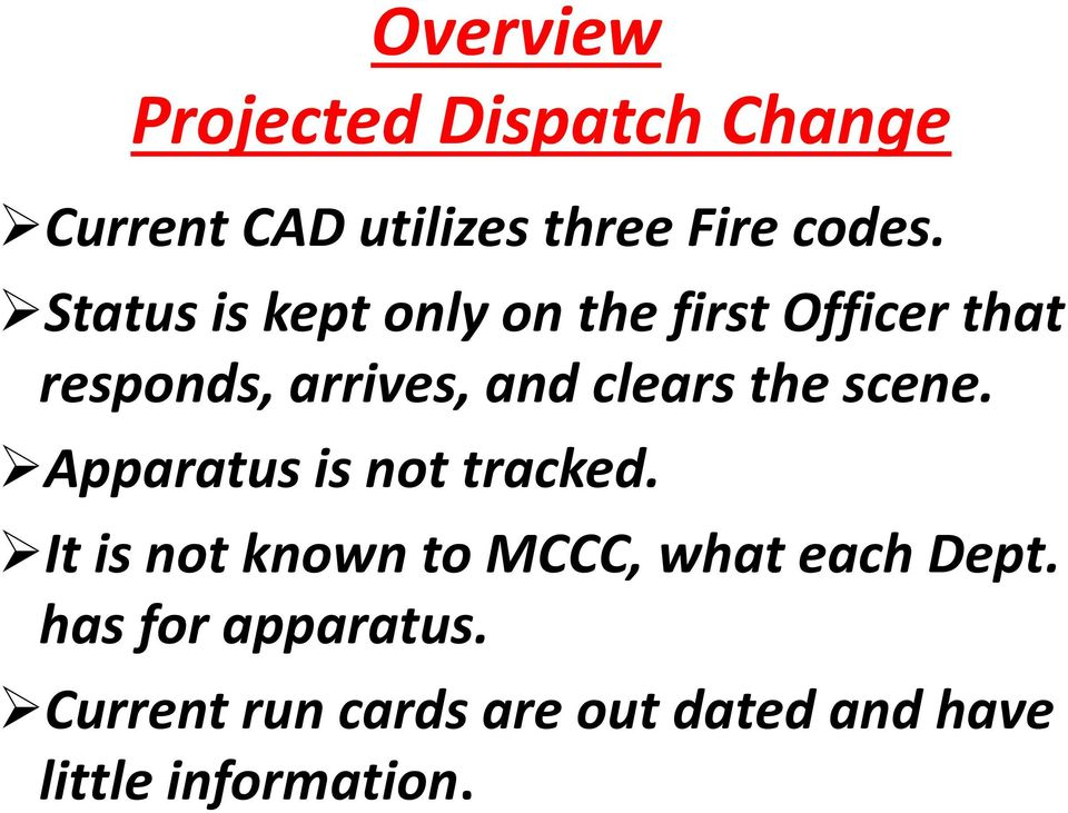 the scene. Apparatus is not tracked. It is not known to MCCC, what each Dept.