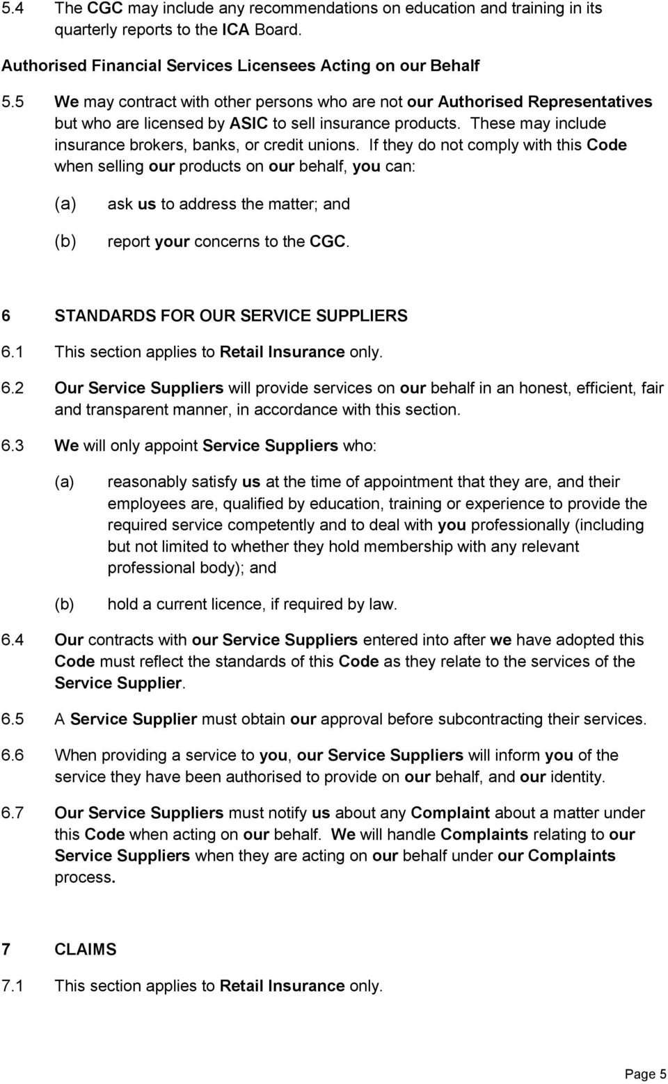 If they do not comply with this Code when selling our products on our behalf, you can: ask us to address the matter; and report your concerns to the CGC. 6 STANDARDS FOR OUR SERVICE SUPPLIERS 6.