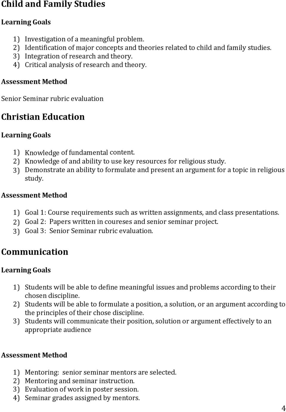 2) Knowledge of and ability to use key resources for religious study. 3) Demonstrate an ability to formulate and present an argument for a topic in religious study.