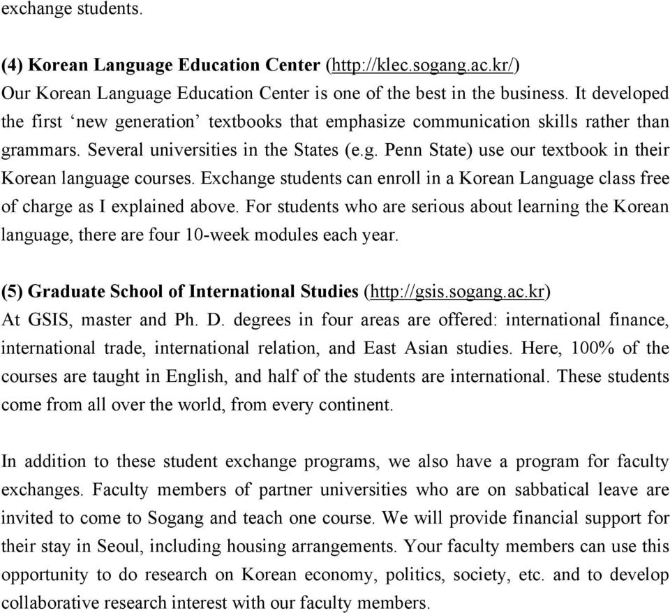 Exchange students can enroll in a Korean Language class free of charge as I explained above. For students who are serious about learning the Korean language, there are four 10-week modules each year.