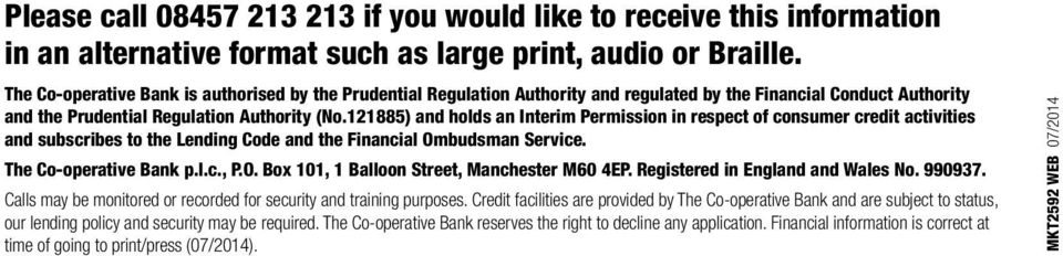 121885) and holds an Interim Permission in respect of consumer credit activities and subscribes to the Lending Code and the Financial Ombudsman Service. The Co-operative Bank p.l.c., P.O. Box 101, 1 Balloon Street, Manchester M60 4EP.