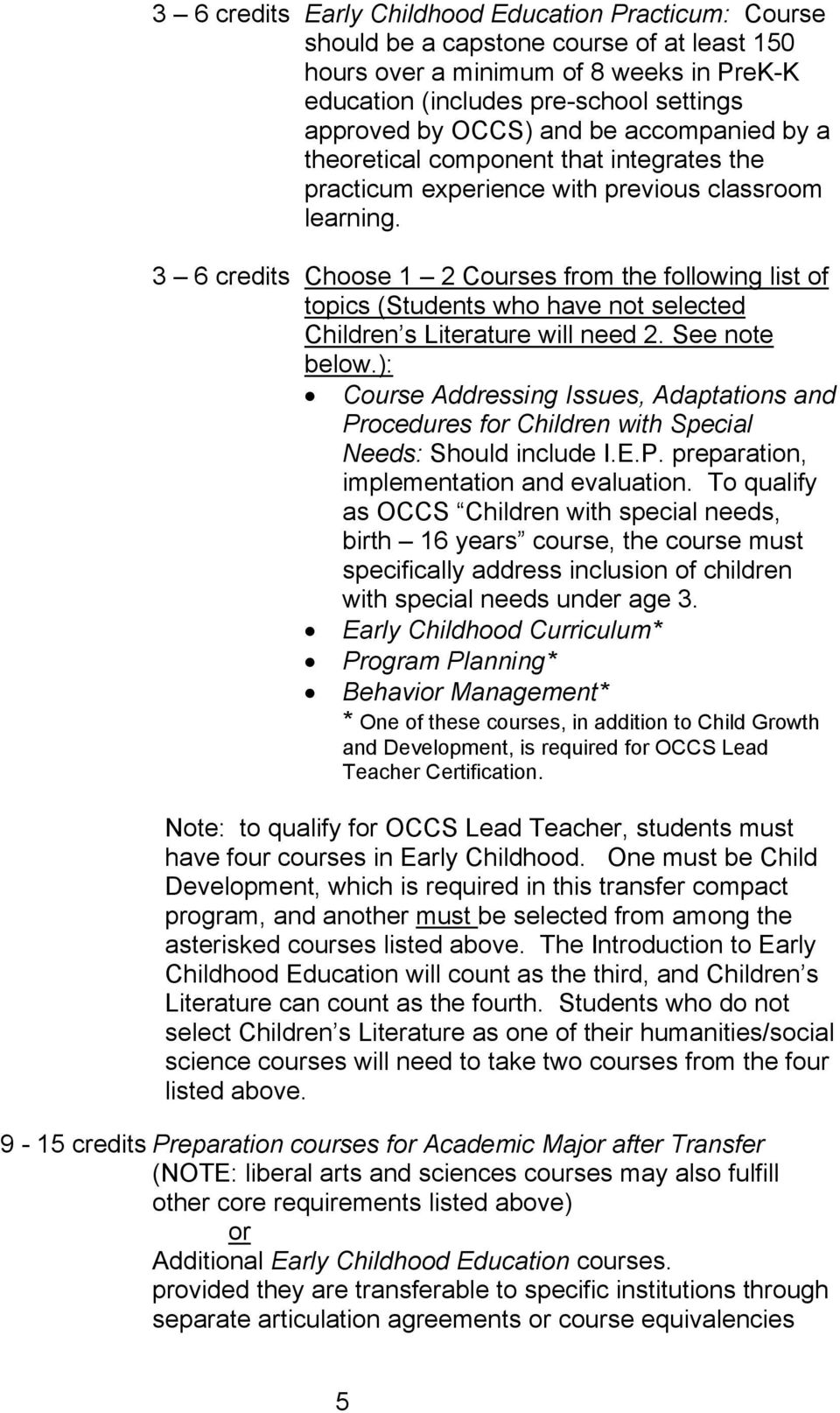 3 6 credits Choose 1 2 Courses from the following list of topics (Students who have not selected Children s Literature will need 2. See note below.