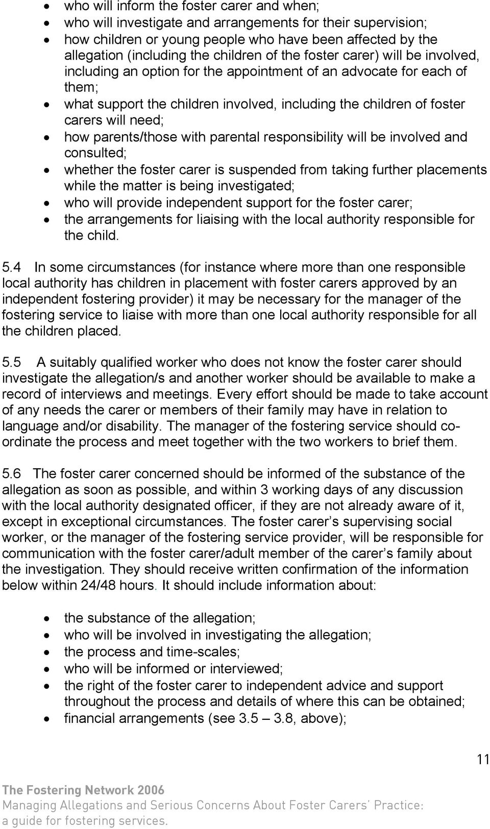 how parents/those with parental responsibility will be involved and consulted; whether the foster carer is suspended from taking further placements while the matter is being investigated; who will
