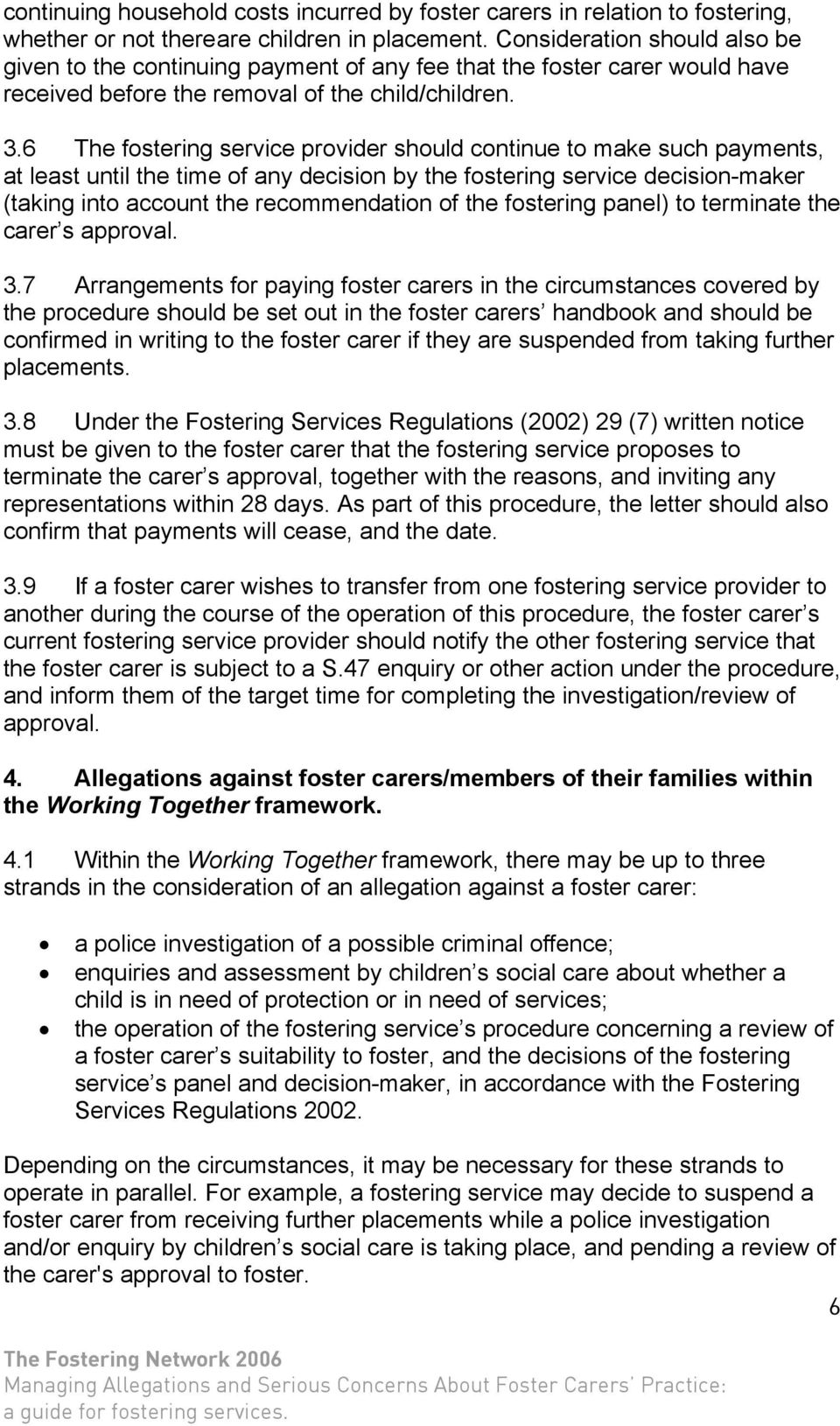 6 The fostering service provider should continue to make such payments, at least until the time of any decision by the fostering service decision-maker (taking into account the recommendation of the