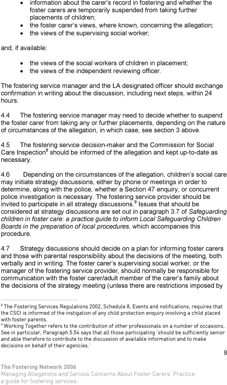 The fostering service manager and the LA designated officer should exchange confirmation in writing about the discussion, including next steps, within 24 hours. 4.