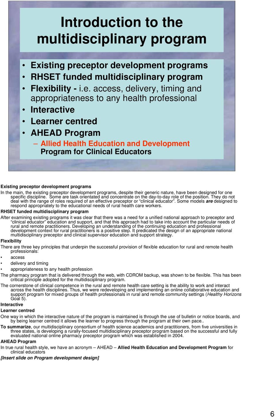 eptor development programs RHSET funded multidisciplinary program Flexibility - i.e. access, delivery, timing and appropriateness to any health professional Interactive Learner centred AHEAD Program