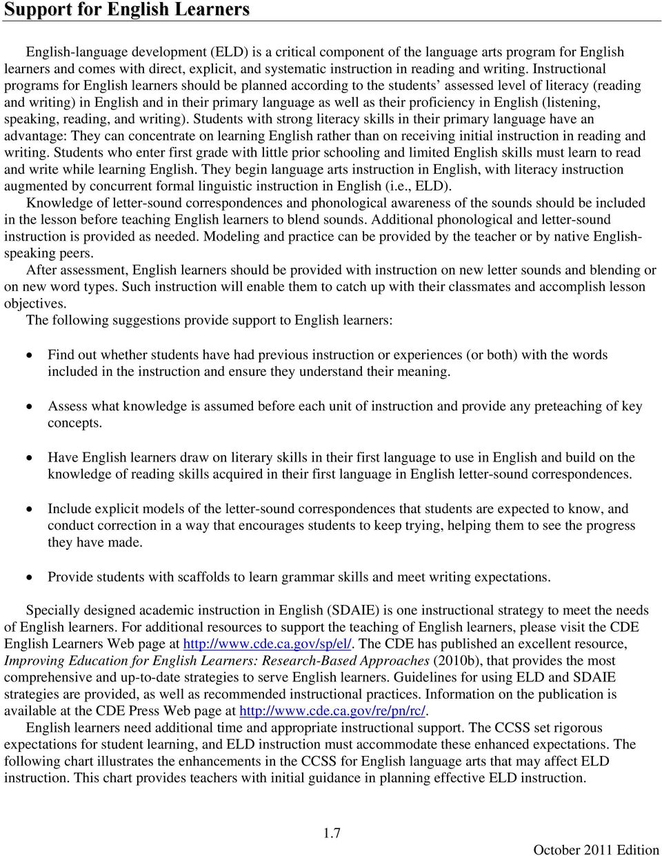 Instructional programs for English learners should be planned according to the students assessed level of literacy (reading and writing) in English and in their primary language as well as their