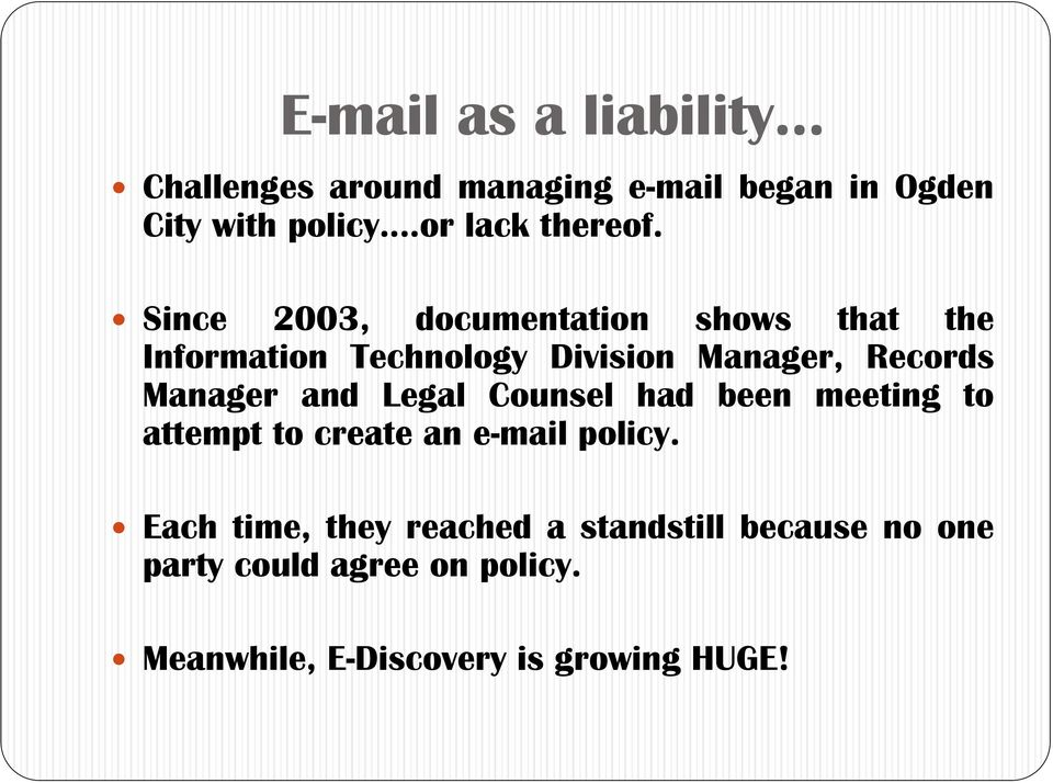 Since 2003, documentation shows that the Information Technology Division Manager, Records Manager