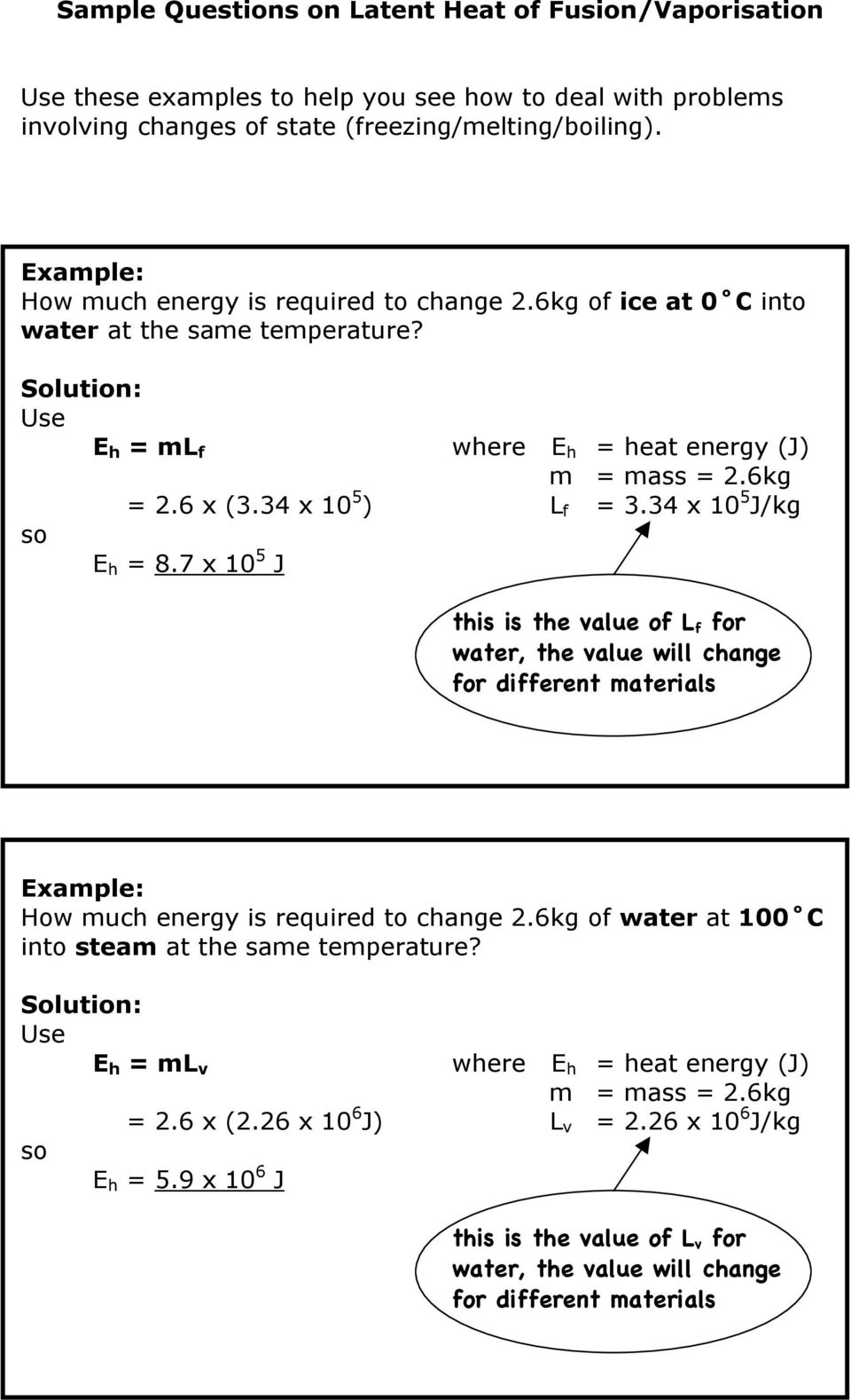 34 x 10 5 J/kg E h = 8.7 x 10 5 J this is the value of L f for water, the value will change for different materials Example: How much energy is required to change 2.
