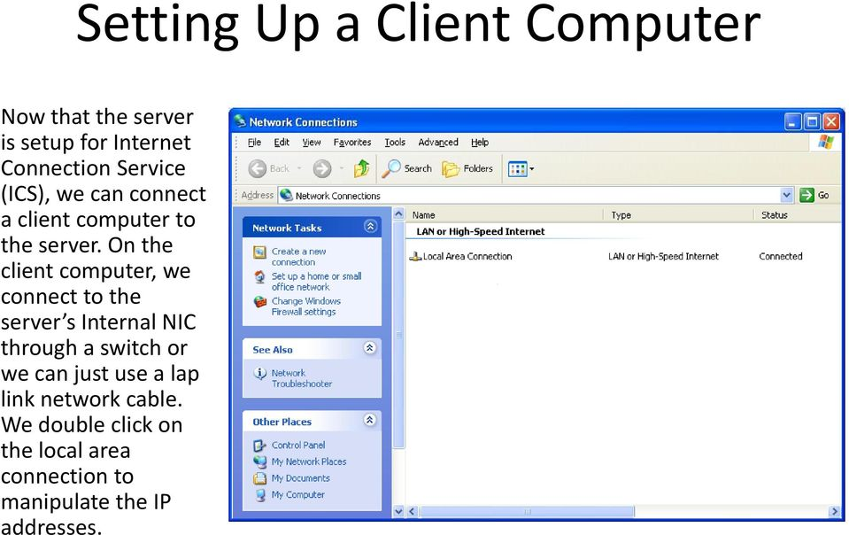 On the client computer, we connect to the server s Internal NIC through ha switch or we