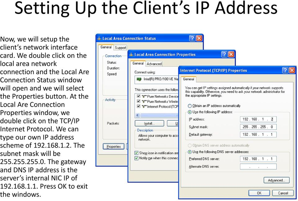 Properties button. At the Local Are Connection Properties window, we double click on the TCP/IP Internet Protocol.