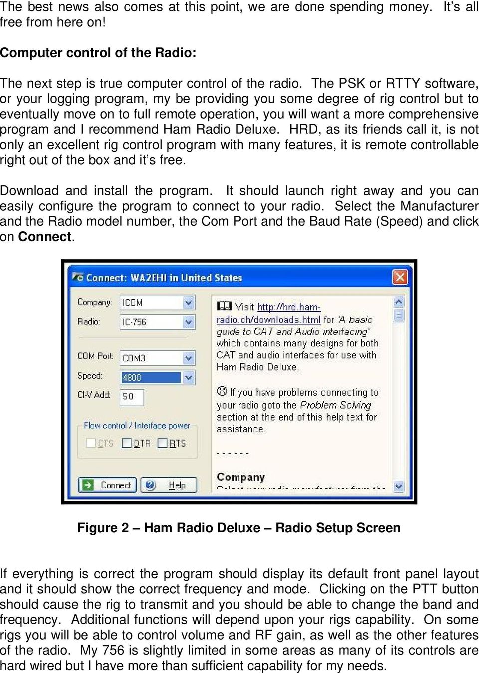 recommend Ham Radio Deluxe. HRD, as its friends call it, is not only an excellent rig control program with many features, it is remote controllable right out of the box and it s free.
