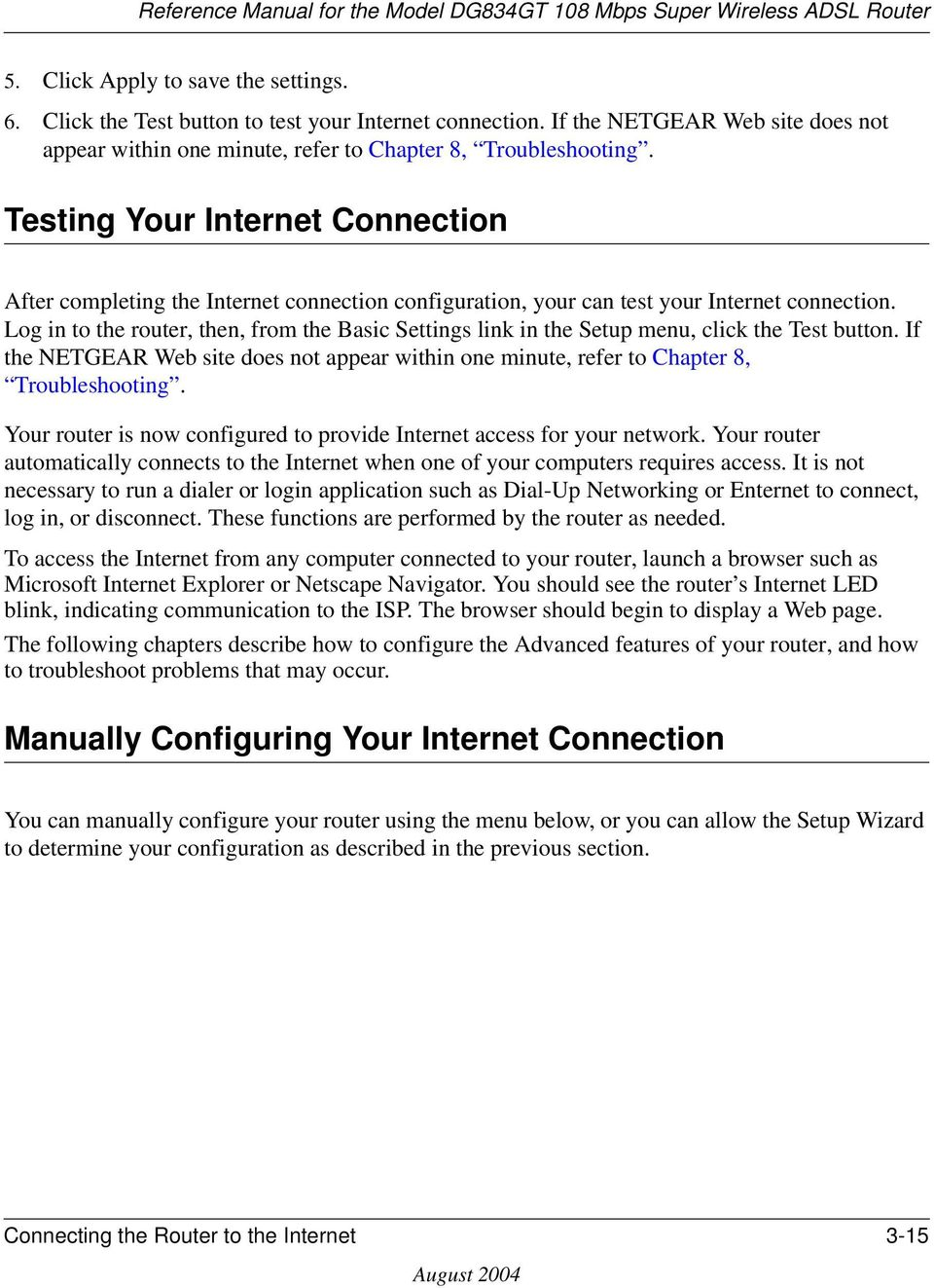 Log in to the router, then, from the Basic Settings link in the Setup menu, click the Test button. If the NETGEAR Web site does not appear within one minute, refer to Chapter 8, Troubleshooting.