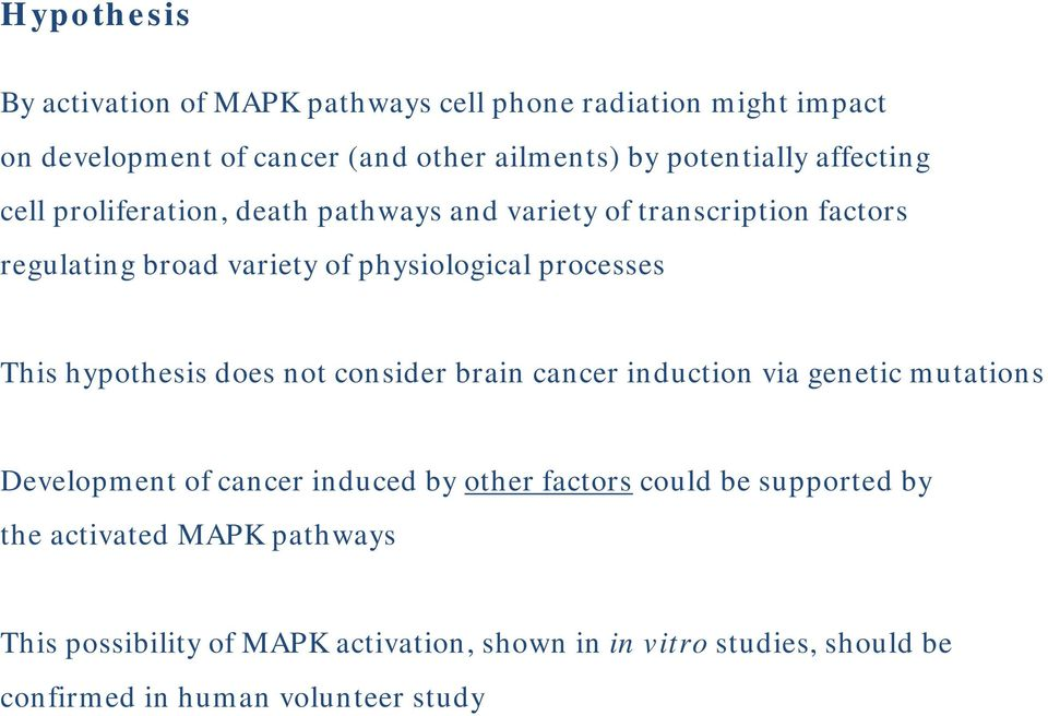 hypothesis does not consider brain cancer induction via genetic mutations Development of cancer induced by other factors could be