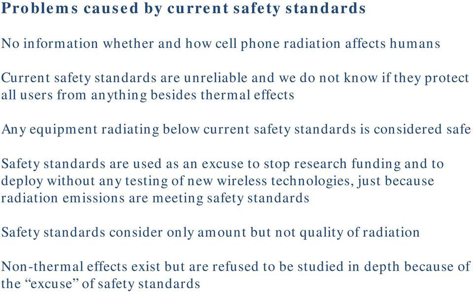 used as an excuse to stop research funding and to deploy without any testing of new wireless technologies, just because radiation emissions are meeting safety