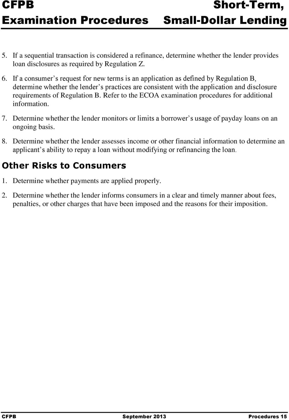 Regulation B. Refer to the ECOA examination procedures for additional information. 7. Determine whether the lender monitors or limits a borrower s usage of payday loans on an ongoing basis. 8.